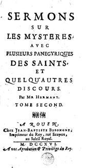 Sermons sur les mystères avec plusieurs panegyriques des saints et autres discours: Volume 2