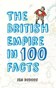 The British Empire in 100 Facts PDF