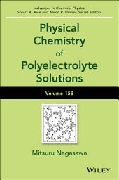 Advances in Chemical Physics, Volume 158: Physical Chemistry of Polyelectrolyte Solutions