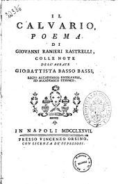 Il calvario, poema di Giovanni Ranieri Rastrelli, colle note dell'abbate Gio. Battista Basso Bassi ..