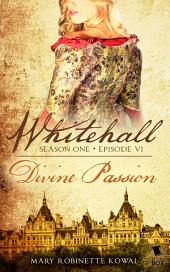 "Whitehall - Episode 6: ""Divine Passion"""
