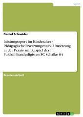 Leistungssport im Kindesalter. Pädagogische Erwartungen und Umsetzung in der Praxis: Am Beispiel des Fußball-Bundesligisten FC Schalke 04