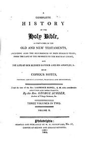 A Complete History of the Holy Bible: As Contained in the Old and New Testaments, Including Also the Occurrences of Four Hundred Years ... : with Copious Notes, Critical and Explanatory, Practical and Devotional, Volume 2