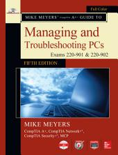 Mike Meyers' CompTIA A+ Guide to Managing and Troubleshooting PCs, Fifth Edition (Exams 220-901 & 220-902): Edition 5