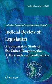 Judicial Review of Legislation: A Comparative Study of the United Kingdom, the Netherlands and South Africa