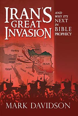 Iran   S Great Invasion and Why It   S Next in Bible Prophecy