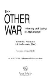 The Other War: Winning and Losing in Afghanistan