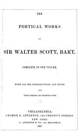 The Poetical Works of Sir Walter Scott, Bart: Complete in One Volume ; with All His Introductions and Notes Also Various Readings, and the Editor's Notes