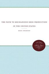 The Path to Mechanized Shoe Production in the United States