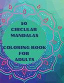 50 Circular Mandalas Coloring Book for Adults