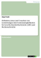 Definition, Arten und Ursachen von Lernstörungen. Interventionsmöglichkeiten bei Lese-Rechtschreibschwäche (LRS) und Rechenschwäche