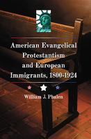 American Evangelical Protestantism and European Immigrants  1800  1924 PDF