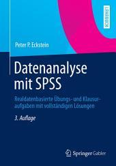 Datenanalyse mit SPSS: Realdatenbasierte Übungs- und Klausuraufgaben mit vollständigen Lösungen, Ausgabe 3