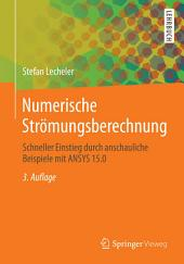 Numerische Strömungsberechnung: Schneller Einstieg durch anschauliche Beispiele mit ANSYS 15.0, Ausgabe 3