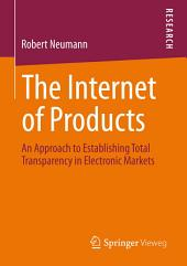 The Internet of Products: An Approach to Establishing Total Transparency in Electronic Markets
