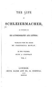 The Life of Schleiermacher: As Unfolded in His Autobiography and Letters, Volume 1
