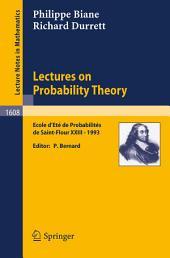 Lectures on Probability Theory: Ecole d'Ete de Probabilites de Saint-Flour XXIII - 1993