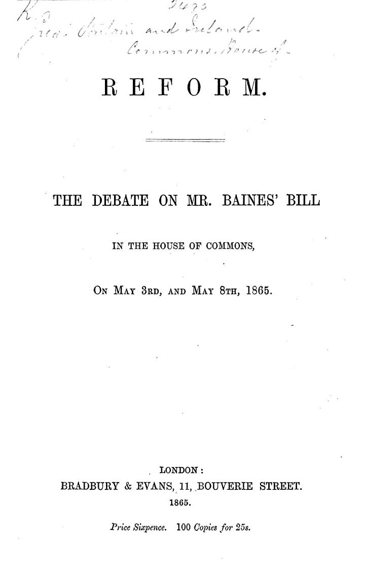 Reform. The Debate on Mr. Baines' Bill in the House of Commons, on May 3rd and May 8th 1865