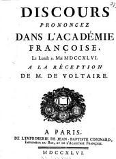 Discours prononcez dans l'Académie Françoise, le lundi 9. mai MDCCXLVI, a la réception de M. de Voltaire