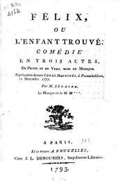 Felix, ou l'enfant trouvé: comédie en trois actes, en prose et en vers, mise en musique