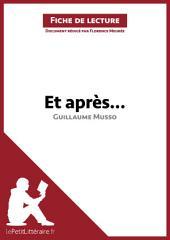 Et après... de Guillaume Musso (Analyse de l'oeuvre): Comprendre la littérature avec lePetitLittéraire.fr