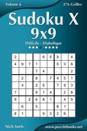 Sudoku X 9x9 - Difficile à Diabolique - Volume 6 - 276 Grilles