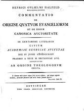 H. G. H. ... Commentatio de origine quatuor Evangeliorum et de eorum canonica auctoritate