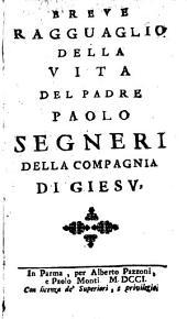 Breve ragguaglio della vita del P. Paolo Segneri