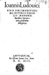 Ioannis Ludovici Vivis viri eruditissimi, In publii Vergilii Maronis Bucolica, interpretatio, potissimum allegorica