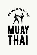 I was Told There Would Be Muay Thai PDF