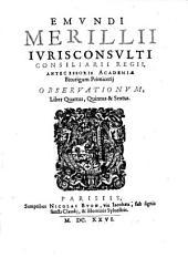 Observationum libri VI ex quibus libri IV. V. et Vi. novi prodeunt. Ejusdem expositiones ad quinquaginta decisiones Justiniani: Volume 1