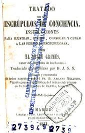 Tratado de los escrupulos de conciencia: instrucciones para ilustrar, dirigir, consolar y curar a las personas escrupulosas