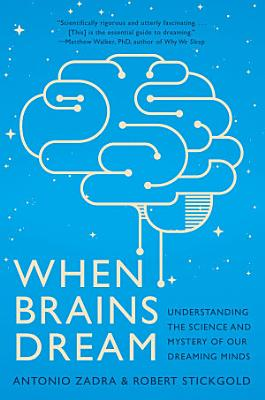 When Brains Dream  Exploring the Science and Mystery of Sleep