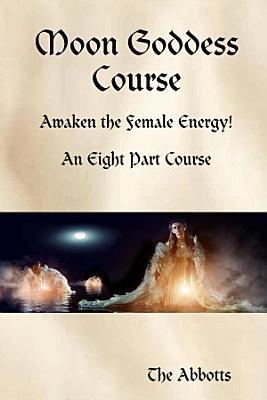 Moon Goddess Course   Awaken the Female Energy    An Eight Part Course