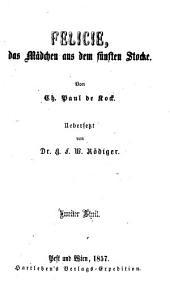 Felicie, das Mädchen aus dem fünften Stocke: Von Ch. Paul de Kock. Übersetzt von G. F. W. Rödiger, Band 2