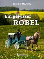 Ein gewisser Robel: Roman