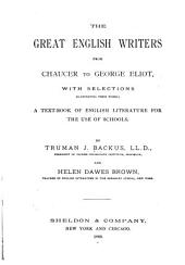 The Great English Writers from Chaucer to George Eliot: With Selections Illustrating Their Works : a Text-book of English Literature for the Use of Schools