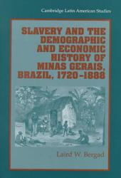 Slavery And The Demographic And Economic History Of Minas Gerais Brazil 1720 1888 Book PDF