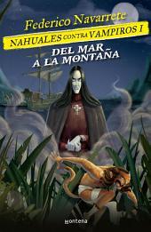 Del mar a la montaña (Nahuales contra vampiros 1): Nahuales contra vampiros 1