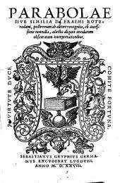 Parabolae siue similia D. Erasmi Roterodami, postremum ab autore recognita, cu[m] accessione nonnulla, adiectis aliquot vocularum obscurarum interpretationibus
