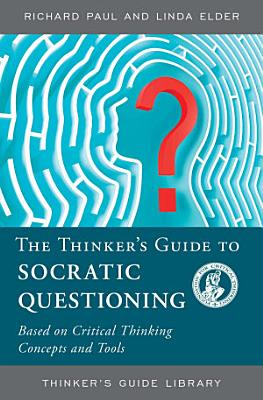 The Thinker s Guide to Socratic Questioning