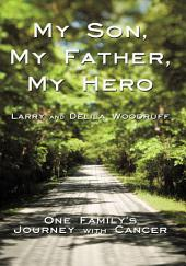 My Son, My Father, My Hero: One Family's Journey with Cancer