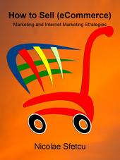 How to Sell (eCommerce): Marketing and Internet Marketing Strategies