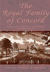 The Royal Family of Concord: Samuel, Elizabeth, and Rockwood Hoar and Their Friendship with Ralph Waldo Emerson