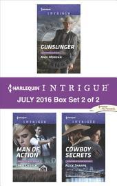 Harlequin Intrigue July 2016 - Box Set 2 of 2: Gunslinger\Man of Action\Cowboy Secrets