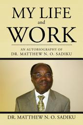 My Life and Work: An Autobiography of Matthew N. O. Sadiku