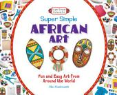 Super Simple African Art:: Fun and Easy Art from Around the World