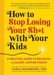 How to Stop Losing Your Sh t with Your Kids PDF