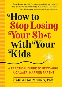 How to Stop Losing Your Sh*t with Your Kids Book