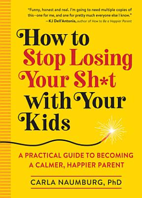 How to Stop Losing Your Sh t with Your Kids
